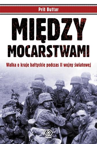 Między mocarstwami. Walka o kraje bałtyckie podczas II wojny światowej, Prit Buttar