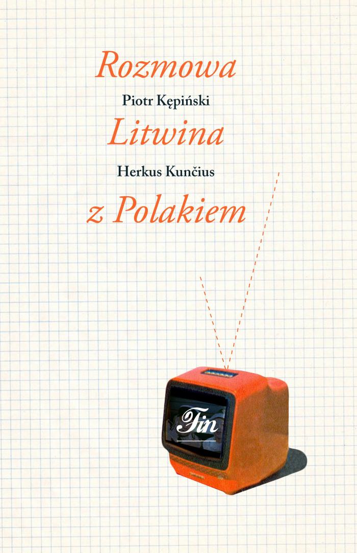 """""""Rozmowy Litwina z Polakiem"""" Piotr Kępiński, Herkus Kunčius"""