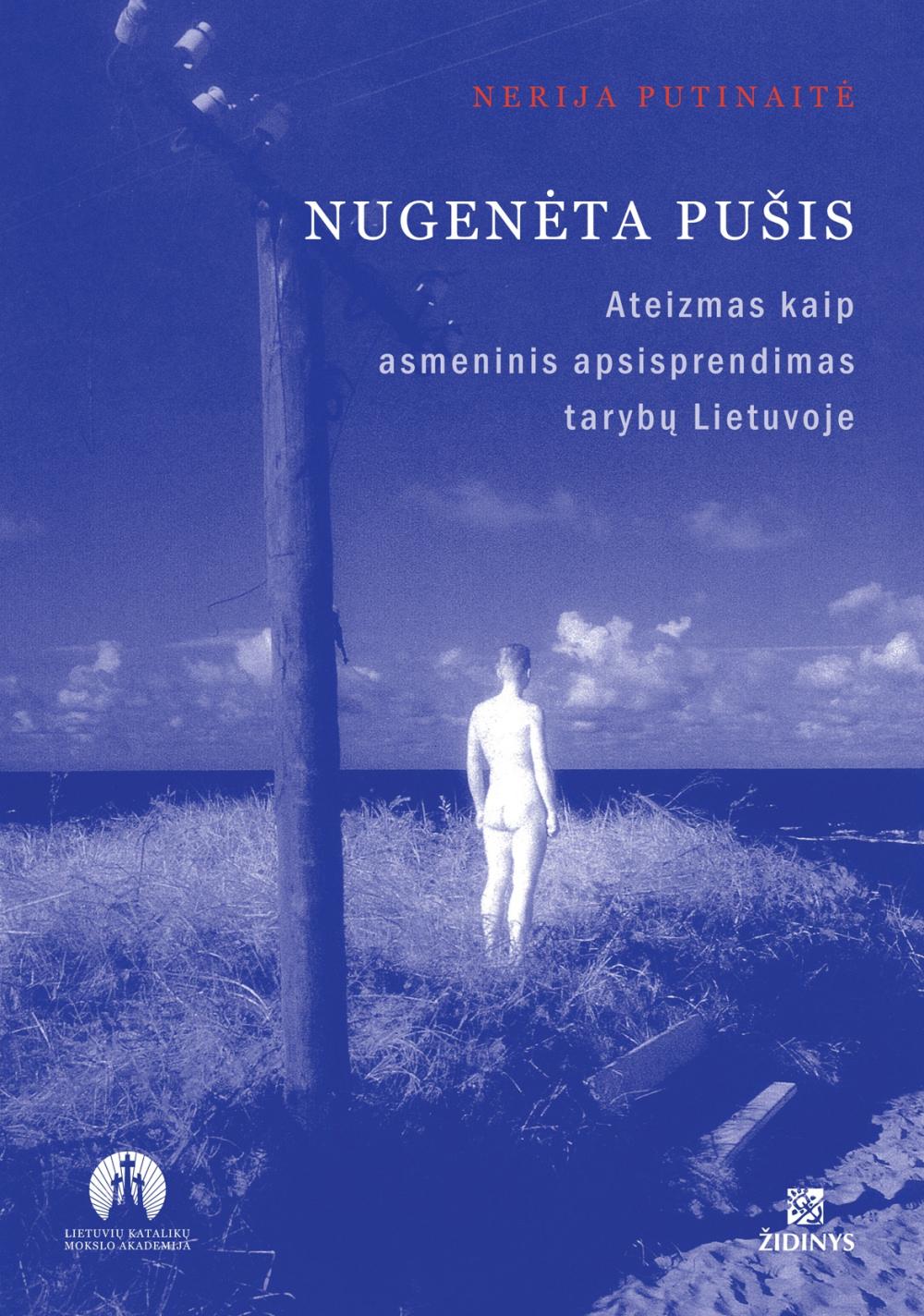 """Nerija Putinaitė """"Nugenėta pušis. Ateizmas kaip asmeninis apsisprendimas tarybų Lietuvoje"""""""