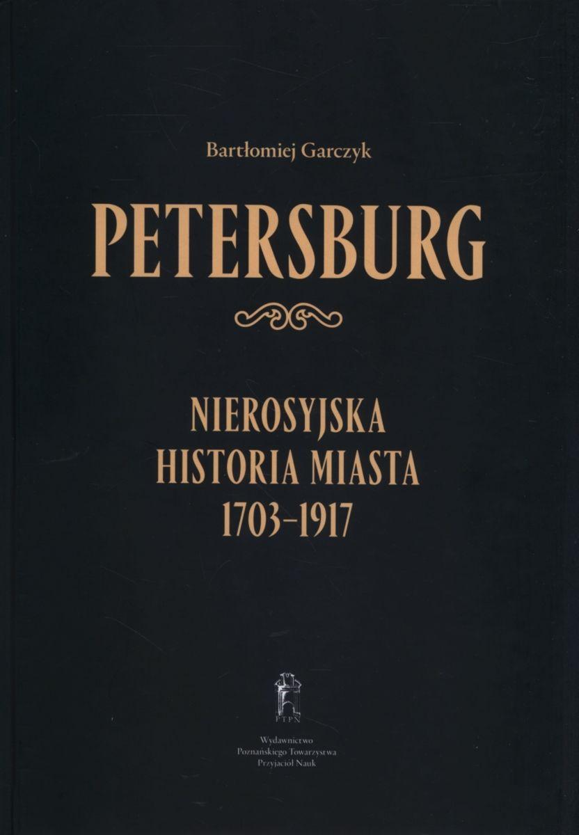 Bartomiej Garczyk, Petersburg. Nierosyjska historia miasta 1703-1917